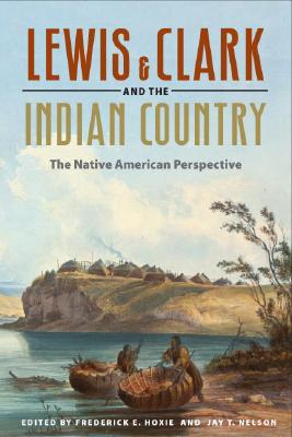 Lewis & Clark and the Indian Country By Hoxie, Frederick E. (EDT)/ Nelson, Jay T. (EDT)