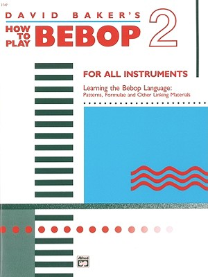 David Baker's How to Play Bebop 2 By Baker, David